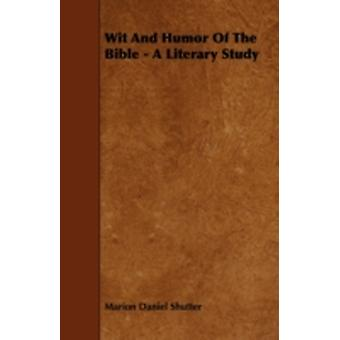 Wit And Humor Of The Bible  A Literary Study by Shutter & Marion Daniel