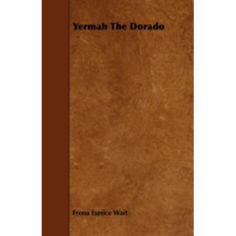 Yermah the Dorado by Wait & Frona Eunice