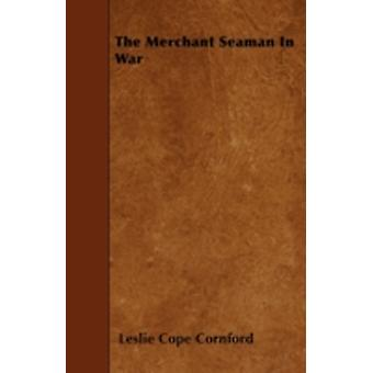 The Merchant Seaman In War by Cornford & Leslie Cope