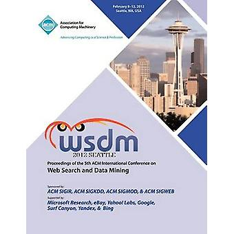 WSDM 2012 Proceedings of the 5th ACM International Conference on Web Search and Data Mining by WSDM 2012 Conference Committee