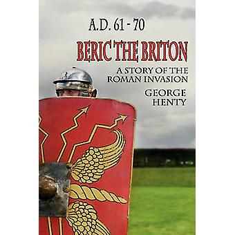 Beric the Briton A Story of the Roman Invasion by Henty & George A.