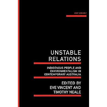 Unstable Relations Indigenous People and Environmentalism in Contemporary Australia by Neale & Timothy