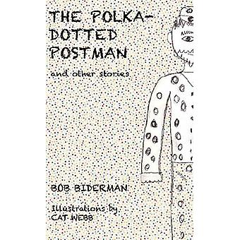 The PolkaDotted Postman and Other Stories A Celebration of Unusual Minds by Biderman & Bob