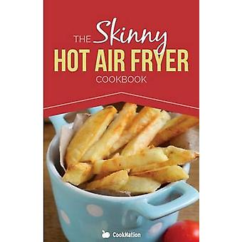 The Skinny Hot Air Fryer Cookbook Delicious  Simple Meals for Your Hot Air Fryer Discover the Healthier Way to Fry. by Cooknation