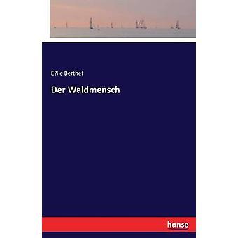 Der Waldmensch by Berthet & Elie