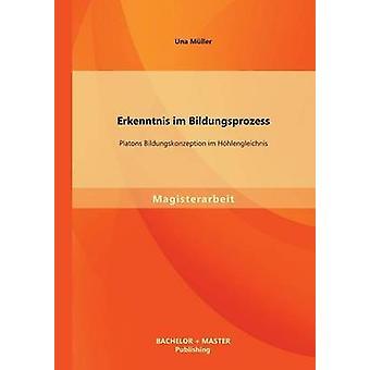 Erkenntnis Im Bildungsprozess Platons Bildungskonzeption Im Hohlengleichnis by Muller & Una