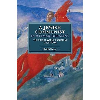 Jewish Communist In Weimar Germany - The Life of Werner Scholem by Ral