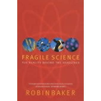 Fragile Science The Reality Behind the Headlines by Baker & Robin