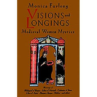 Visions and Longings Medieval Women Mystics by Furlong & Monica