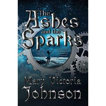 The Ashes and the Sparks by Johnson & Mary Victoria