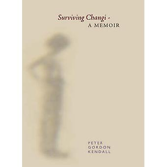 Surviving Changi  A Memoir by Kendall & P. G.