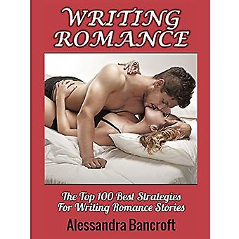 Writing Romance - The Top 100 Best Strategies for Writing Romance Stor