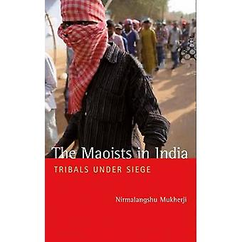 Maoisterna i Indien - Tribals Under Siege av Nirmalangshu Mukherji -
