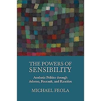 The Powers of Sensibility - Aesthetic Politics through Adorno - Foucau