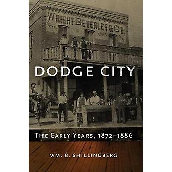 Dodge City - The Early Years - 1872-1886 by Wm B Shillingberg - 978087
