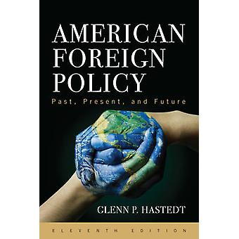 American Foreign Policy - Past - Present - and Future par Glenn Peter H