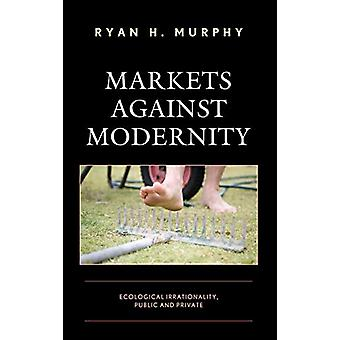Markeder mod modernitet - Økologisk Irrationalitet - Offentlige og Priv