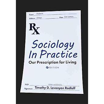 Sociology in Practice - Our Prescription for Living by Timothy D. Levo