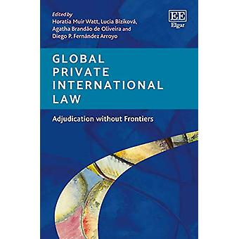 Global Private International Law - Adjudication without Frontiers by H