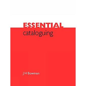 Essential Cataloguing - The Basics by J. H. Bowman - 9781856044561 Book