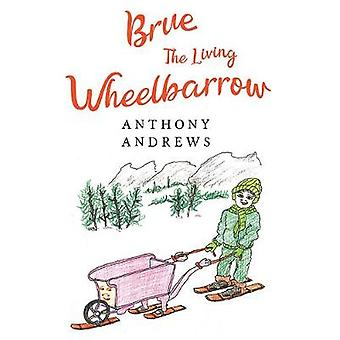 Brue The Living Wheelbarrow by Anthony Andrews - 9781912021390 Book