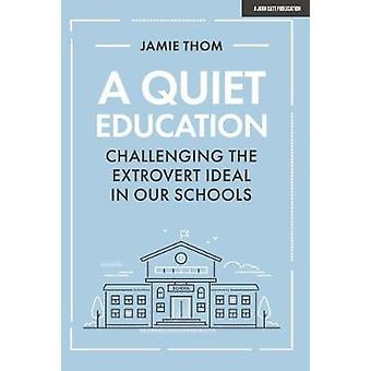 A Quiet Education - Challenging the extrovert ideal in our schools by