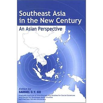 Southeast Asia in the New Century - An Asian Perspective by Samuel C.