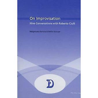On Improvisation - Nine Conversations with Roberto Ciulli by Malgorzat