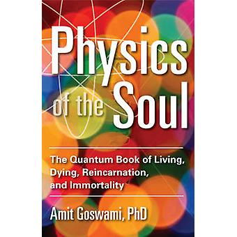 Physics of the Soul - The Quantum Book of Living - Dying - Reincarnati
