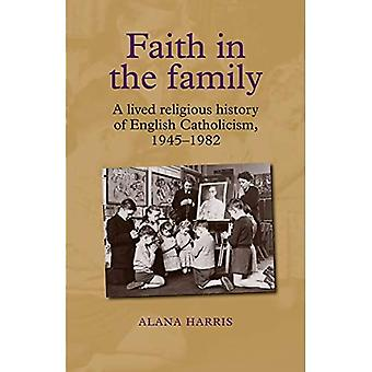 Faith in the Family: A Lived Religious History of English Catholicism, 1945-82