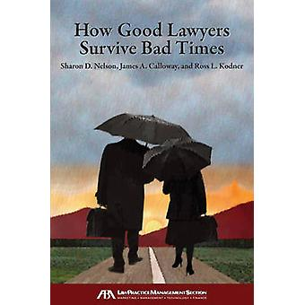 How Good Lawyers Survive Bad Times by Sharon D. Nelson - James A Call