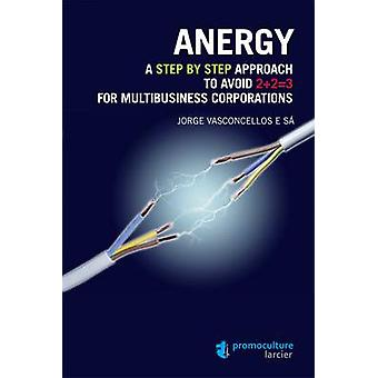 Anergy - A Step by Step Approach to Avoid 2+2=3 for Multibusiness Corp