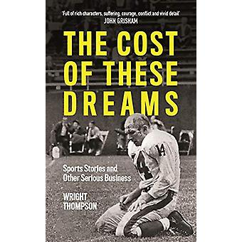 The Cost of These Dreams - Sports Stories and Other Serious Business b