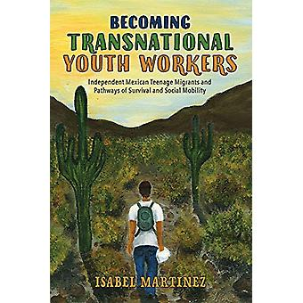 Becoming Transnational Youth Workers - Independent Mexican Teenage Mig