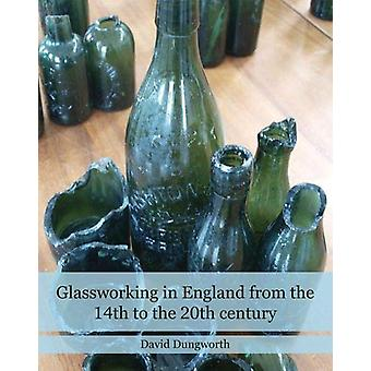 Glassworking in England from the 14th to the 20th Century by David Du