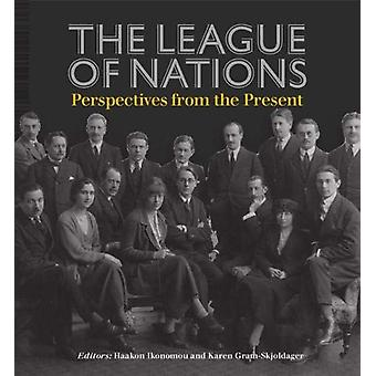 The League of Nations - Present Perspectives by Karen Gram-Skjoldager