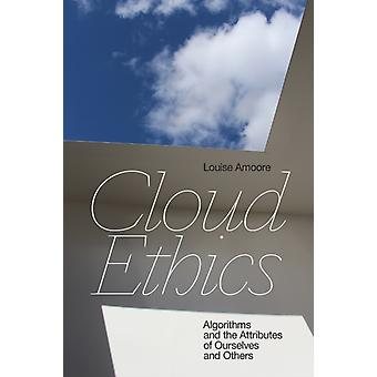 Cloud Ethics  Algorithms and the Attributes of Ourselves and Others by Louise Amoore