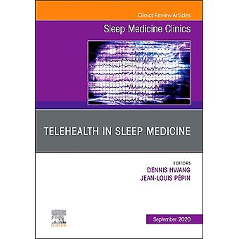 Telehealth in Sleep Medicine An Issue of Sleep Medicine Clinics by Edited by Jean Louis Pepin & Edited by Dennis Hwang
