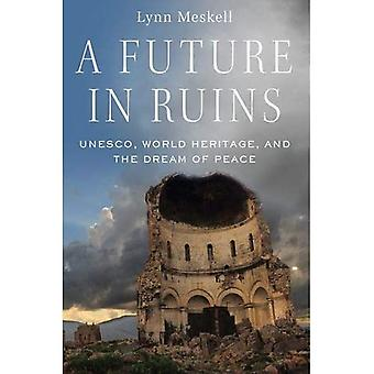 A Future in Ruins: UNESCO,� World Heritage, and the Dream of Peace