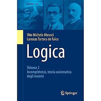 Logica: Volume 2 - Unvollständigzza, Teoria Assiomatica Degli Insiemi (Unitext)