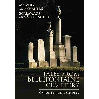 Movers and Shakers Scalawags and Suffragettes - Tales from Bellefontaine Cemetery