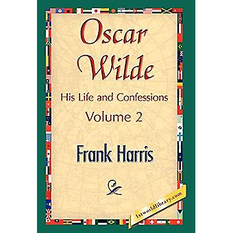 Oscar Wilde - His Life and Confessions - Volume 2 by Frank Harris - 9