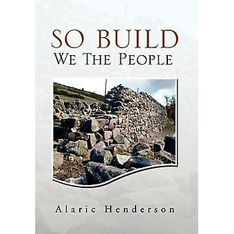 So Build We the People by Alaric Henderson - 9781456896232 Book