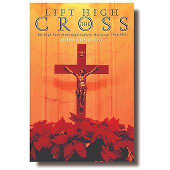 Lyft högt korset - Anglo-Katoliker och kongressrörelsen av Joh