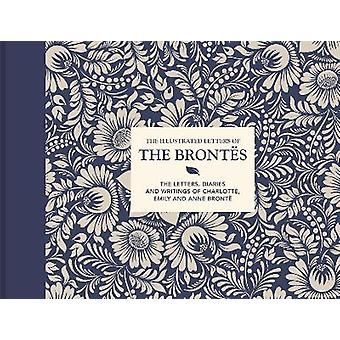 The Illustrated Letters of the Bronts The letters diaries and writings of Charlotte Emily and Anne Bront