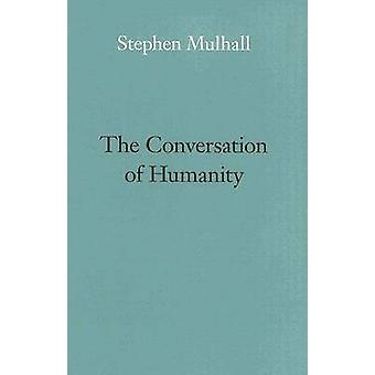 The Conversation of Humanity by Stephen Mulhall