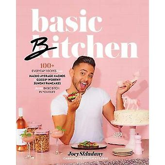 Basic Bitchen 100 Everyday Recipesfrom Nacho Average Nachos to GossipWorthy Sunday Pancakesfor the Basic Bitch in Your Life