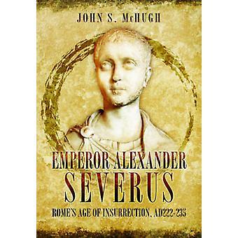 Emperor Alexander Severus Rome's Age of Insurrection Ad222235