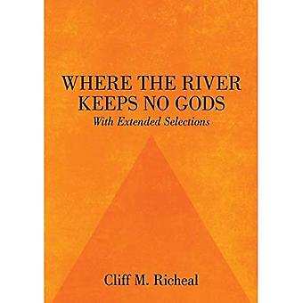 Where the River Keeps No Gods - With Extended Selections