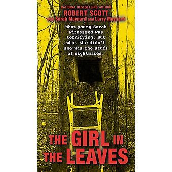 The Girl in the Leaves by Robert Scott & Sarah Maynard & Larry Maynard